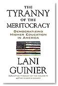 The Tyranny of the Meritocracy: Democratizing Higher Education in America