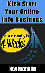 How To Kick Start Your Online Information Business In Just 4 Weeks: Includes a 4 Week Step By Step Action Plan