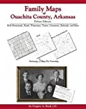 Family Maps of Ouachita County, Arkansas, Deluxe Edition : With Homesteads, Roads, Waterways, Towns, Cemeteries, Railroads, and More, Boyd, Gregory A., 1420310291