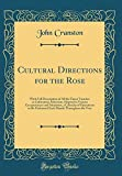 Amazon / Forgotten Books: Cultural Directions for the Rose With Full Description of All the Finest Varieties in Cultivation, Selections Adapted to Various Circumstances and . Month Throughout the Year Classic Reprint (John Cranston)