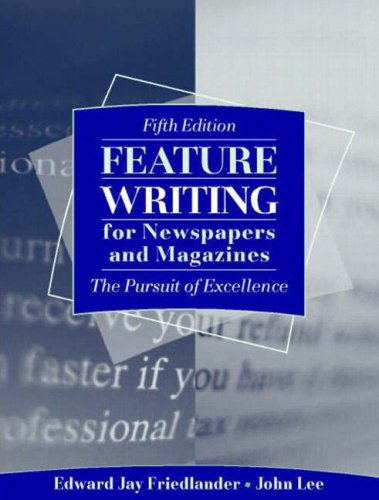 Feature Writing for Newspapers and Magazines: The Pursuit of Excellence (5th Edition)