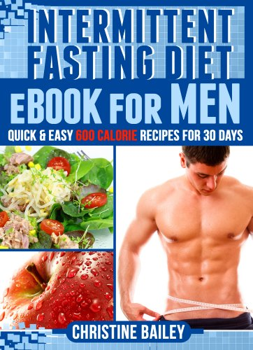 Intermittent Fasting Diet eBook for Men: Quick and Easy 600 Calorie Recipes for 30 Days