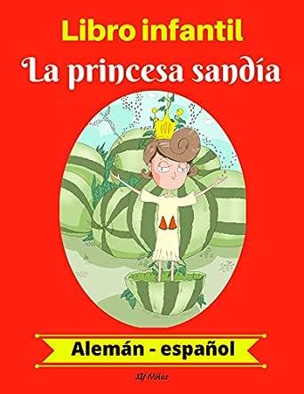 Libro infantil: La princesa sandía (Alemán-Español) (Alemán ...