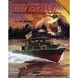 Riverine: A Pictorial History of the Brown Water War in Vietnam - Specials series (6041) Jim Mesko and Don Greer