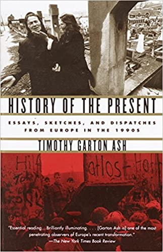 History of the Present: Essays, Sketches and Dispatches from Europe in the 1990s