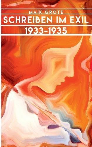 Schreiben im Exil 1933-1935: Die Schriftsteller Lion Feuchtwanger, Arnold Zweig, Joseph Roth, Klaus Mann und ihr Verleger Fritz Landshoff