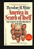 America in Search of Itself : The Making of the President, 1956-1980, White, Theodore H., 0446375594