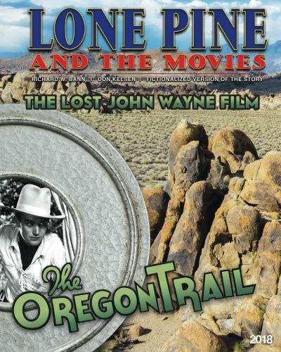 Lone Pine and the Movies: The Lost John Wayne Film - The Oregon Trail