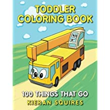 Toddler Coloring Book: 100 Things that Go   An Educational Baby Activity Book with Fun Vehicle Art for Preschool Prep (Toddler Books for Children Ages 1-3) (Early Learning Gifts for Kids)