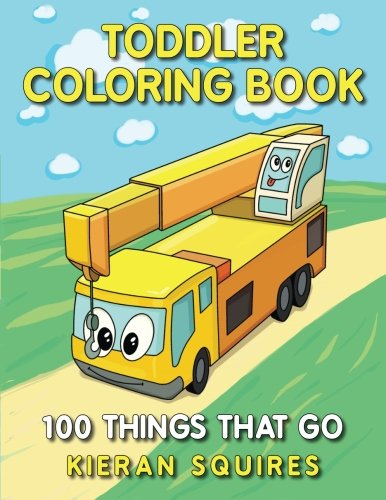 Toddler Coloring Book: 100 Things that Go | An Educational B