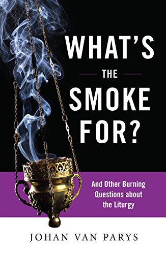 What's the Smoke For?: And Other Burning Questions about the Liturgy