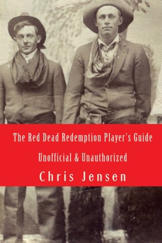 The Red Dead Redemption Player's Guide: Unofficial & Unauthorized