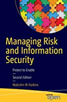 Managing Risk and Information Security: Protect to Enable, 2nd Edition
