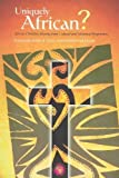 Uniquely African: African Christian Identity from Cultural and Historical Perspectives (Religion in Contemporary Africa Series)