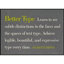 Better Type: Learn to See Subtle Distinctions in the Faces and the Spaces of Text Type. Achieve Legible, Beautiful, and Expressive Type Every Time