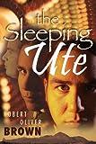 The Sleeping Ute, Robert Oliver Brown, 1933290951