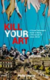 img - for Kill Your Art: A Street Performer's Guide to being a Messenger of Jesus Christ book / textbook / text book