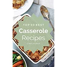 Casserole: Top 50 Best Casserole Recipes – The Quick, Easy, & Delicious Everyday Cookbook!