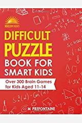 Difficult Puzzle Book for Smart Kids: Over 300 Brain Games for Kids Aged 11 - 14 Paperback