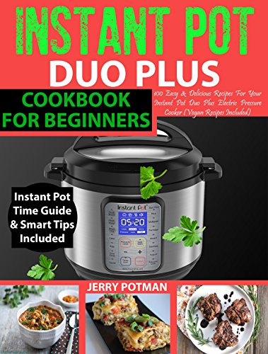 INSTANT POT Duo Plus Cookbook: Easy & Delicious Recipes For Your Instant Pot Duo Plus and Other Instant Pot Electric Pressure Cookers (Vegan Recipes Included) by Jerry Potman