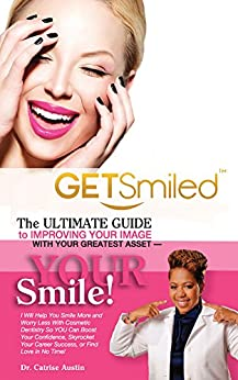 GetSmiled!: The Ultimate Guide To Improving Your Image With Your Greatest Asset-Your Smile! by [Austin, Catrise]