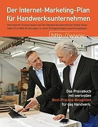 Der Internet-Marketing-Plan für Handwerksunternehmen: Das Praxisbuch mit wertvollen Best-Practice-Beispielen für das Handwerk (German Edition)