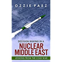 Decision Making in a Nuclear Middle East: Lessons from the Cold War