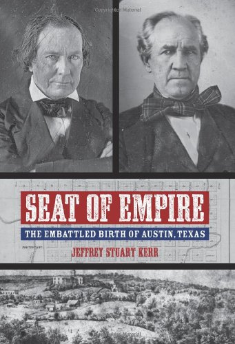 Seat of Empire: The Embattled Birth of Austin, Texas (Grover E. Murray Studies in the American Southwest) PDF