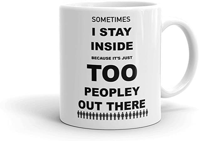 Wampumtuk Sometimes I Stay Inside Becasue Its Just Too Peopley Out There 11 Ounces Funny Coffee Mug