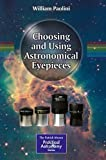 Choosing and Using Astronomical Eyepieces (The Patrick Moore Practical Astronomy Series), William Paolini, 1461477220