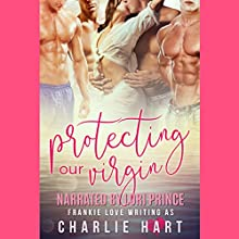 Protecting Our Virgin: A Reverse Harem Romance Audiobook by Charlie Hart, Frankie Love Narrated by Morgan Tyler