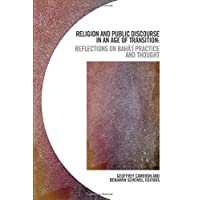 Religion and Public Discourse in an Age of Transition: Reflections on Bahá'í Practice and Thought