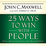 25 Ways to Win with People: How to Make Others Feel Like a Million Bucks   John C. Maxwell,Les Parrott