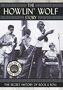 The Howlin' Wolf Story - The Secret History of Rock & Roll by RCA