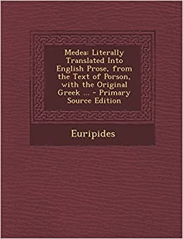 Euripides - Medea: Literally Translated Into English Prose, From The Text Of Porson, With The Original Greek - Primary Source Edition