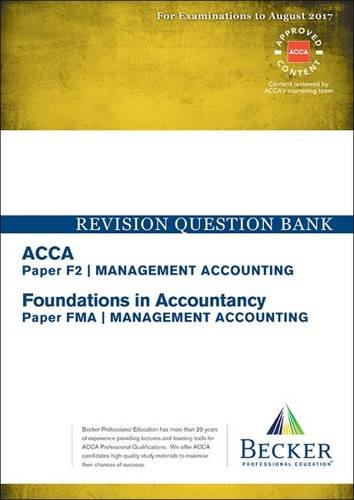ACCA Approved – F2 Management Accounting (FIA: FMA): Revision Question Bank (All Exams Up to August 2017)