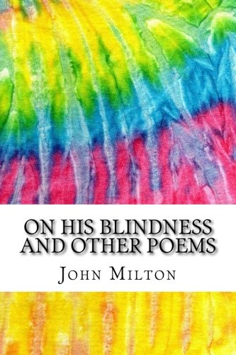 Download On His Blindness and Other Poems: Includes MLA Style Citations for Scholarly Secondary Sources, Peer-Reviewed Journal Articles and Critical Academic Research Essays (Squid Ink Classics) pdf