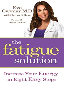 The Fatigue Solution: Increase Your Energy in Eight Easy Steps by [Cwynar M.D., Eva]