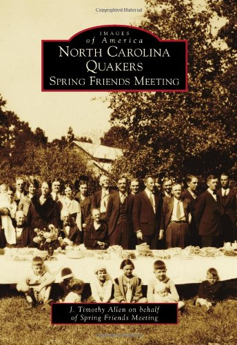 North Carolina Quakers: Spring Friends Meeting (Images of America)