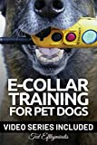 img - for E-COLLAR TRAINING for Pet Dogs: The only resource you'll need to train your dog with the aid of an electric training collar (Dog Training for Pet Dogs) book / textbook / text book