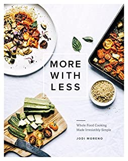 Book Cover: More with Less: Whole Food Cooking Made Irresistibly Simple