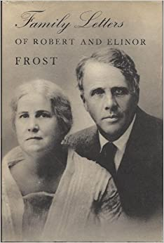 Family Letters of Robert and Elinor Frost: Robert Frost