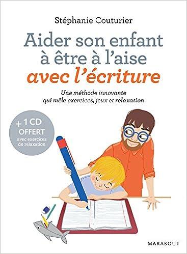 Livres Aider son enfant à être à l'aise avec l'écriture: Une méthode innovante qui mêle exercices, jeux et relaxation epub, pdf