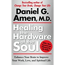 Healing the Hardware of the Soul: Enhance Your Brain to Improve Your Work, Love, and Spiritual Life