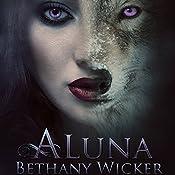 Aluna: Aluna Series, Book 2 | Bethany Wicker