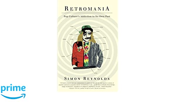 Retromania: Pop Cultures Addiction to Its Own Past: Amazon.es: Simon Reynolds: Libros en idiomas extranjeros