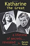 Katharine the Great: Secrets of a Lifetime...Revealed