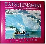 Tatshenshini River Wild, Ken Budd, Ric Careless, 1565790413