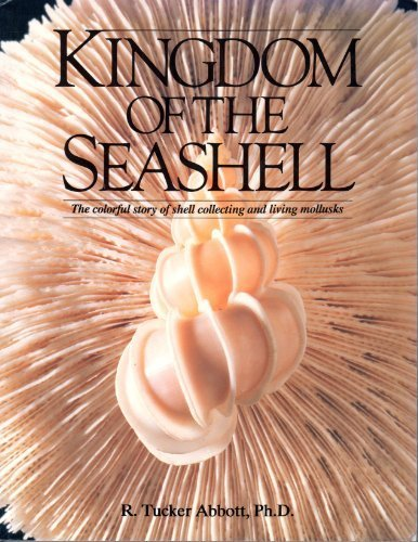Kingdom of the Seashell: The Colorful Story of Shell Collecting by R. Tucker Abbott (1993-10-03)