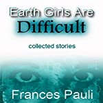 Earth Girls Are Difficult | Frances Pauli